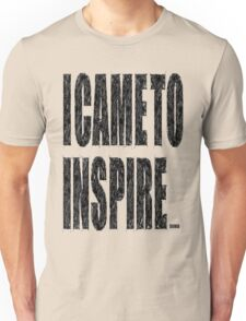 I CAME TO INSPIRE Unisex T-Shirt