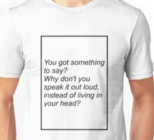 (written in black) Why don't you speak out loud? Unisex T-Shirt