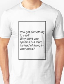(written in black) Why don't you speak out loud? T-Shirt