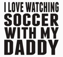 I Love Watching Soccer With My Daddy Kids Tee
