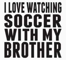 I Love Watching Soccer With My Brother Baby Tee