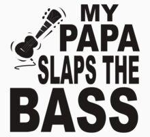 My Papa Slaps The Bass One Piece - Short Sleeve