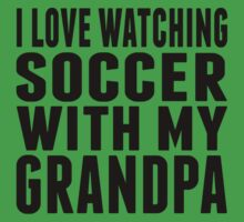 I Love Watching Soccer With My Grandpa One Piece - Short Sleeve