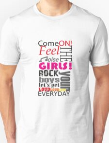 come on, feel the noise Unisex T-Shirt
