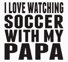 I Love Watching Soccer With My Papa One Piece - Short Sleeve