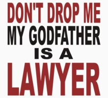 Don't Drop Me My Godfather Is A Lawyer Kids Tee