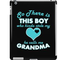 so there is this boy who kinda stole my heart he calls me grandma iPad Case/Skin