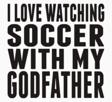 I Love Watching Soccer With My Godfather One Piece - Short Sleeve
