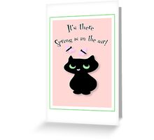 It's there, Spring is in the air! Greeting Card