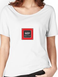 In Case Of Riot Women's Relaxed Fit T-Shirt