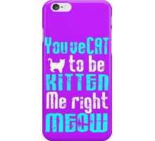 You've Cat to be Kitten me right Meow! iPhone Case/Skin