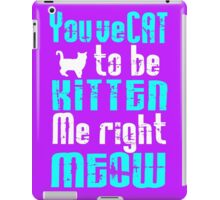 You've Cat to be Kitten me right Meow! iPad Case/Skin