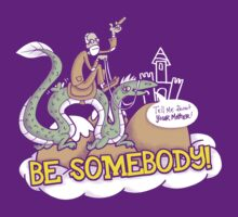Be somebody! by Gimetzco