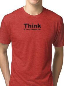 Think, It's Not Illegal Yet Tri-blend T-Shirt