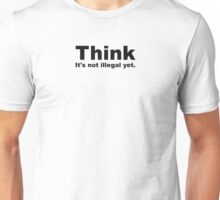 Think, It's Not Illegal Yet Unisex T-Shirt