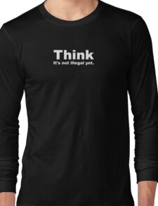 Think, It's Not Illegal Yet - White Text Long Sleeve T-Shirt