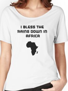 I Bless The Rains Down In Africa Women's Relaxed Fit T-Shirt