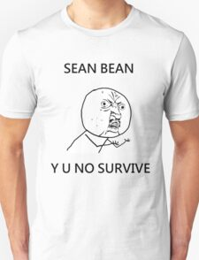 Sean Bean Y U NO T-Shirt