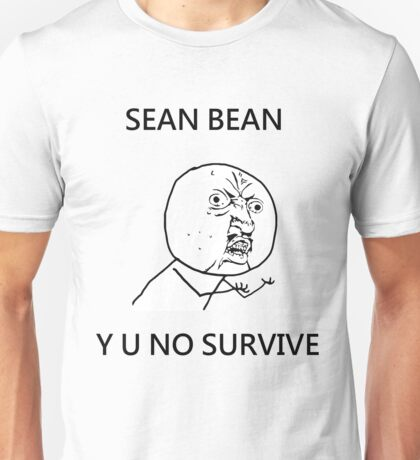 Sean Bean Y U NO Unisex T-Shirt