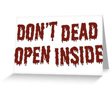 DON'T DEAD OPEN INSIDE Greeting Card