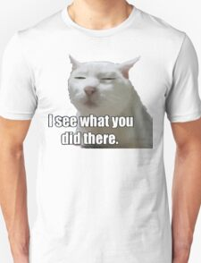 i see what you did  meme cat T-Shirt