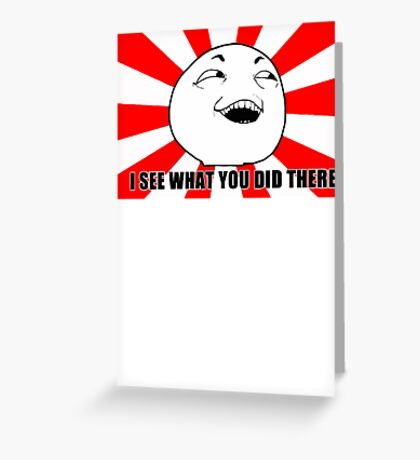i see what you did there meme Greeting Card