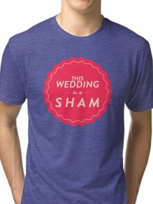 Sham Wedding Tri-blend T-Shirt