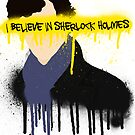 I believe in Sherlock Holmes by rhaneysaurus