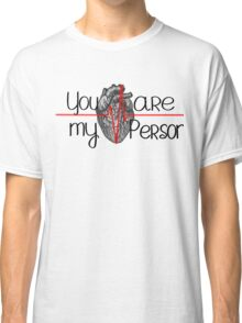 you're my person..Grey's anatomy Classic T-Shirt
