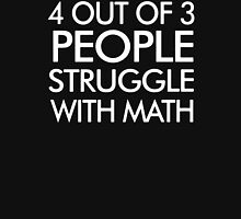 4 Out of 3 People Struggle With Maths Unisex T-Shirt