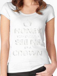 Honey, you should see me in a crown. Women's Fitted Scoop T-Shirt