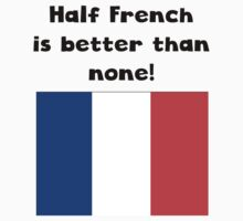 Half French Is Better Than None Kids Tee