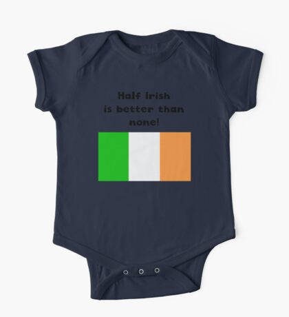 Half Irish Is Better Than None One Piece - Short Sleeve