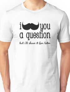 I Moustache You a Question Unisex T-Shirt