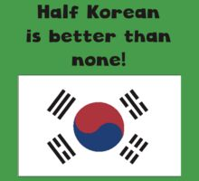 Half Korean Is Better Than None Kids Tee