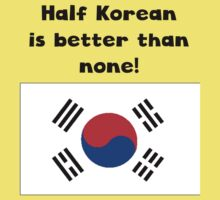 Half Korean Is Better Than None One Piece - Short Sleeve