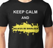 Keep Calm and Believe in Sherlock Unisex T-Shirt