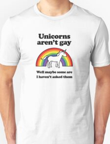 Unicorns aren't gay, well okay maybe some of them Unisex T-Shirt