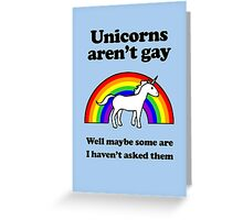 Unicorns aren't gay, well okay maybe some of them Greeting Card