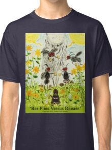 Bar Flies Versus Daisies Classic T-Shirt