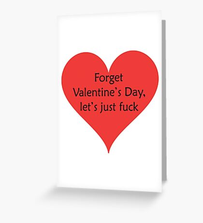 Forget Valentine's Day, Let's Just Fuck Greeting Card