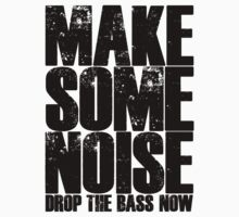 Make Some Noise, Drop The Bass (Black) by DropBass