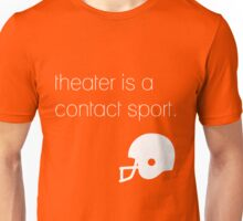 Theater is a contact sport (white) Unisex T-Shirt