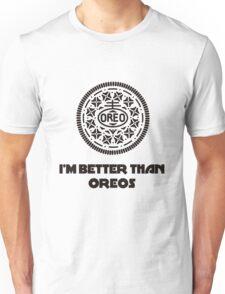 I'm Better Than Oreos Unisex T-Shirt