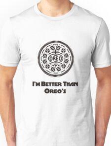I'm Better Than Oreo's! T-Shirt