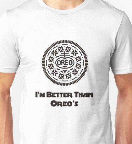 I'm Better Than Oreo's! Unisex T-Shirt