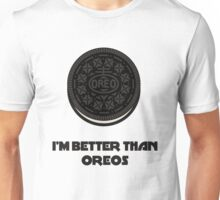 I'M BETTER THAN OREOS WITH CREME Unisex T-Shirt