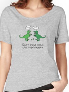 Don't shake hands with Velociraptors. Women's Relaxed Fit T-Shirt