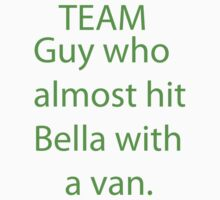 Team Guy Who Almost Hit Bella With A Van by RandomChick539