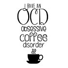 OCD - obsessive coffee disorder by liilliith